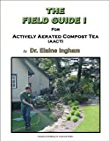 img - for The Field Guide I for Actively Aerated Compost Tea (AACT) book / textbook / text book