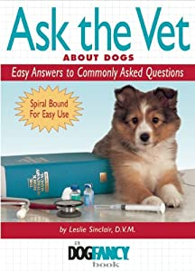 Ask The Vet About Dogs Easy Answers To Commonly Asked Questions Dog Fancy Books by BowTie Press