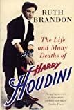 Ruth Brandon The Life and Many Deaths of Harry Houdini