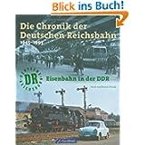 Die Chronik der Deutschen Reichsbahn: Eisenbahn in der DDR 1945-1993
