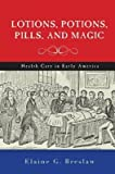 img - for [(Lotions, Potions, Pills, and Magic: Health Care in Early America)] [Author: Elaine G. Breslaw] published on (October, 2012) book / textbook / text book