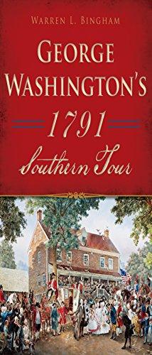 Warren L. Bingham - George Washington's 1791 Southern Tour (History & Guide)
