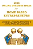 2015 ONLINE BUSINESS IDEAS FOR HOME BASED ENTREPRENEURS: FOREIGN AFFILIATE MARKETING + SOCIAL MEDIA MANAGEMENT - THE EASY WAY