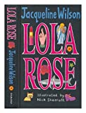 Lola Rose / Jacqueline Wilson ; illustrated by Nick Sharratt Jacqueline. Sharratt, Nick (Illus.) Wilson