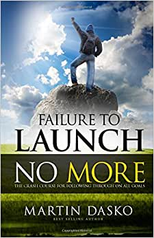 Failure To Launch No More: The Crash Course For Following Through On All Goals