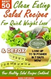 BEST 50 Clean Eating Salad Recipes for Quick Weight Loss & Detox: Your Healthy Salad Recipes Cookbook