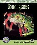 Green Iguanas: A Complete Guide to Iguana Iguana