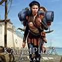 Kalimpura: Green Universe, Book 3 Audiobook by Jay Lake Narrated by Katherine Kellgren