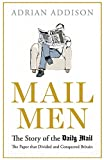 Adrian Addison Mail Men: The Story of the Daily Mail - The Paper That Divided and Conquered Britain