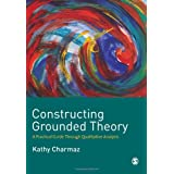 Constructing Grounded Theory: A Practical Guide through Qualitative Analysis (Introducing Qualitative Methods series) ~ Kathy Charmaz