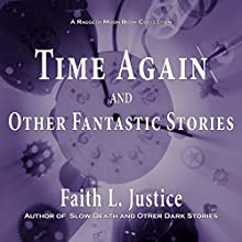 Time Again and Other Fantastic Stories Audiobook by Faith L. Justice Narrated by Faith Justice, Gordon Rothman