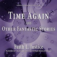 Time Again and Other Fantastic Stories | Livre audio Auteur(s) : Faith L. Justice Narrateur(s) : Faith Justice, Gordon Rothman