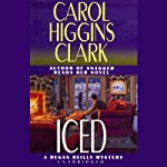 Iced: A Regan Reilly Mystery (       UNABRIDGED) by Carol Higgins Clark Narrated by Carol Higgins Clark