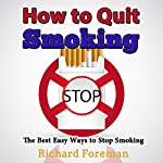 How to Quit Smoking: The Best Easy Ways to Stop Smoking | Richard Foreman