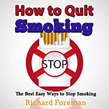 How to Quit Smoking: The Best Easy Ways to Stop Smoking Audiobook by Richard Foreman Narrated by Peter Revel-Walsh