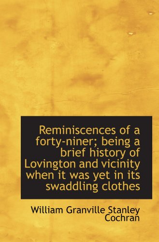 Reminiscences of a forty-niner; being a brief history of Lovington and vicinity when it was yet in i