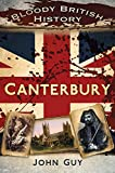 Bloody British History: Canterbury (Bloody History) (0752497138) by Guy, John