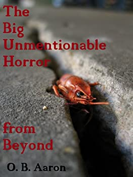 the big unmentionable horror from beyond - o. b. aaron
