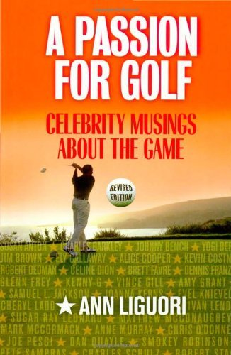 a-passion-for-golf-celebrity-musings-about-the-game-by-ann-ligouri-2007-05-04