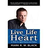 Live Life from the Heart: 52 Weeks to a Life of Passion and Purpose ~ Mark Black