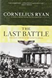 Last Battle: The Classic History of the Battle for Berlin (0684803291) by Cornelius Ryan