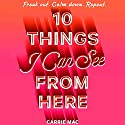10 Things I Can See From Here Hörbuch von Carrie Mac Gesprochen von: Susannah Jones