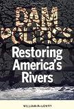 Dam Politics: Restoring America's Rivers (American Governance and Public Policy)