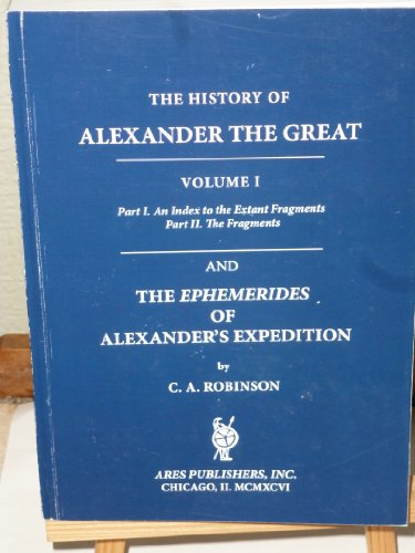 The History of Alexander the Great:Translation of the Extant Historians bound with the Ephemerides of Alexander's Expedition