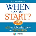When Can You Start? 2014: ACE the Job Interview and GET HIRED (       UNABRIDGED) by Paul Freiberger Narrated by Todd Ethridge