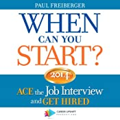 When Can You Start? 2014: ACE the Job Interview and GET HIRED | [Paul Freiberger]