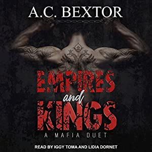 Empires and Kings: A Mafia Duet, Book 1 Hörbuch von A. C. Bextor Gesprochen von: Lidia Dornet, Iggy Toma
