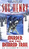 Sue Henry Murder on the Iditarod Trail: An Alaska Mystery (Alaska Mysteries)