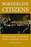 img - for Borderline Citizens: Women, gender and political culture in Britain, 1815-1867 (British Academy Postdoctoral Fellowship Monographs) book / textbook / text book
