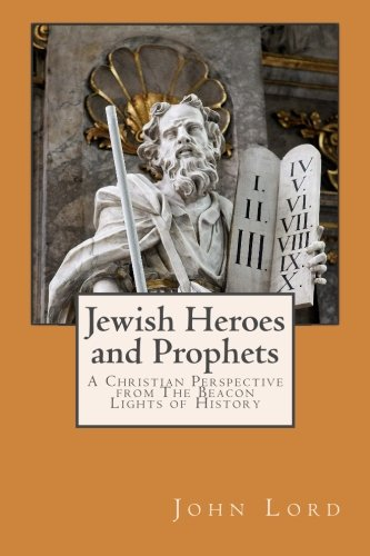 jewish-heroes-and-prophets-a-christian-perspective-from-the-beacon-lights-of-history