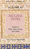 img - for Mughal India: Studies in Polity, Ideas, Society and Culture (Oxford India Collection) by Ali, M. Athar (2008) Paperback book / textbook / text book