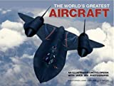 World's Greatest Aircraft: An Illustrated Encyclopedia with More Than 900 Photographs and Illustrations (0754824004) by Chant, Christopher
