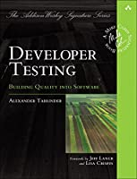 Developer Testing: Building Quality into Software Front Cover