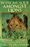 img - for With My Soul Amongst Lions - A Moving Story Of The Struggle To Protect The Last African Lions book / textbook / text book