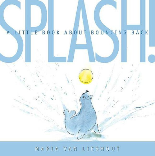 Splash! A Little Book About Bouncing Back