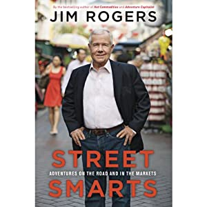 Street Smarts: Adventures on the Road and in the Markets | [Jim Rogers]