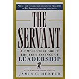The Servant: A Simple Story About the True Essence of Leadership ~ James C. Hunter