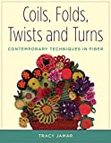 Coils, Folds, Twists, and Turns: Contemporary Techniques in Fiber