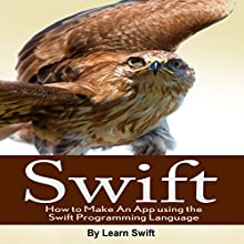 Swift: How to Make an App Using the Swift Programming Language | Livre audio Auteur(s) :  Learn Swift Narrateur(s) : David Winograd