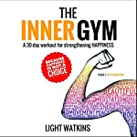 The Inner Gym: A 30-Day Workout for Strengthening Happiness | Light Watkins
