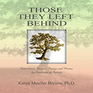 Those They Left Behind: Interviews, Stories, Essays and Poems by Survivors of Suicide Audiobook