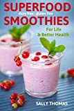 Superfood Smoothies For Life & Better Health