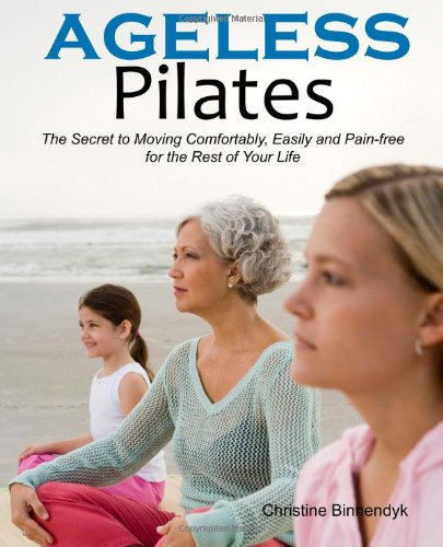 Ageless Pilates The Secret to Moving Comfortably Easily and Pain-free for the Rest of Your Life098232121X