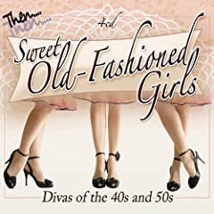 Sweet Old Fashioned Girls: Divas of the 40s & 50s