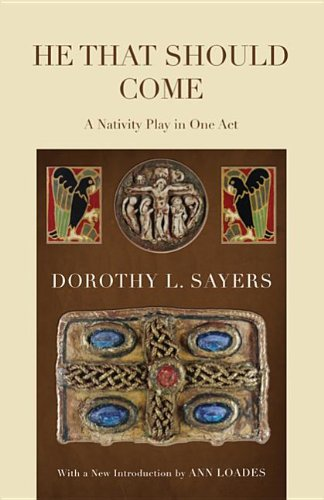 He That Should Come: A Nativity Play in One Act, Dorothy L. Sayers