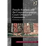 Pseudo-Kodinos, the Constantinopolitan Court, Offices and Ceremonies (Birmingham Byzantine and Ottoman Studies...
